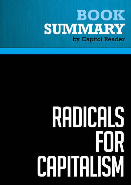 Summary of Radicals for Capitalism: A Freewheeling History of the Modern American Libertarian Movement – Brian Doherty, Capitol Reader