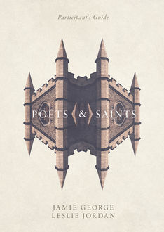 Poets and Saints Participant's Guide, Jamie George, Leslie Jordan
