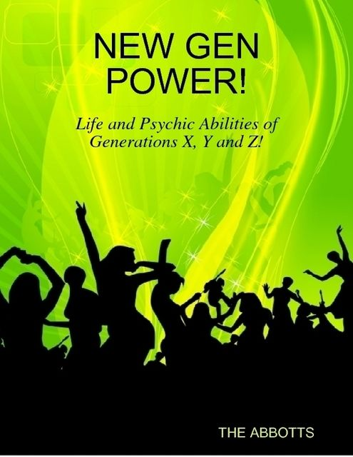 New Gen Power! – Life and Psychic Abilities of Generations X, Y and Z!, The Abbotts