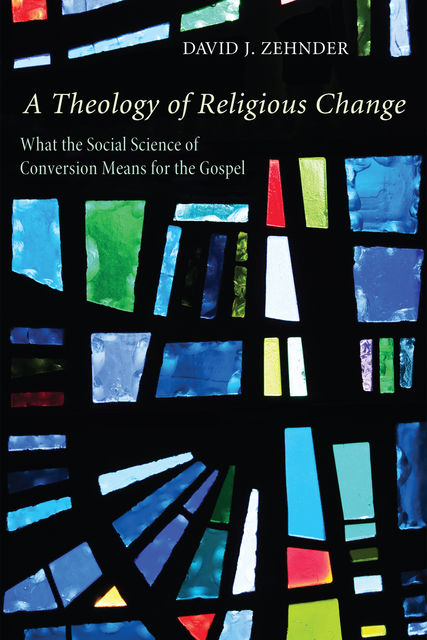 A Theology of Religious Change, David J. Zehnder