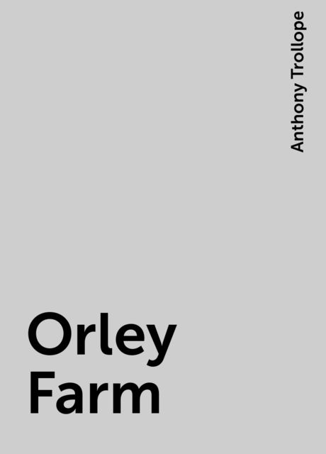 Orley Farm, Anthony Trollope