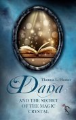 Dana and the Secret of the Magic Crystal, Thomas L. Hunter