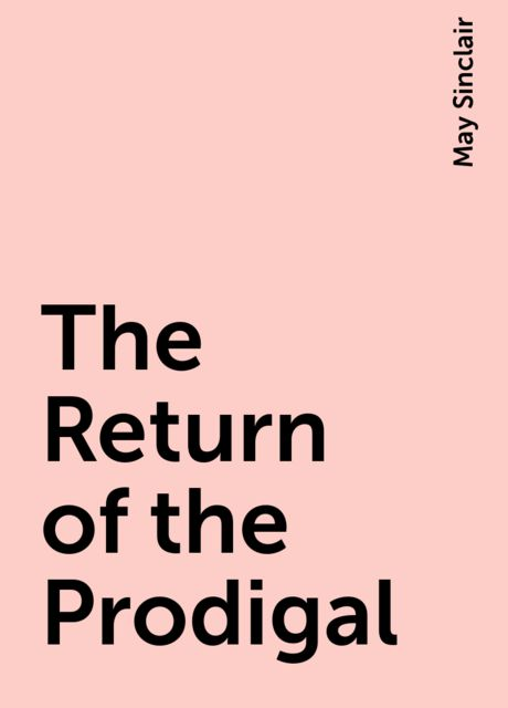 The Return of the Prodigal, May Sinclair