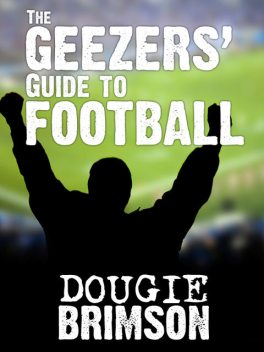 The Geezers' Guide to Football, Dougie Brimson
