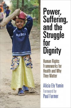 Power, Suffering, and the Struggle for Dignity, Alicia Ely Yamin
