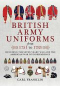British Army Uniforms of the American Revolution 1751–1783, Carl Franklin