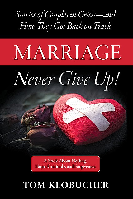 Marriage-Never Give Up, Thomas S Klobucher