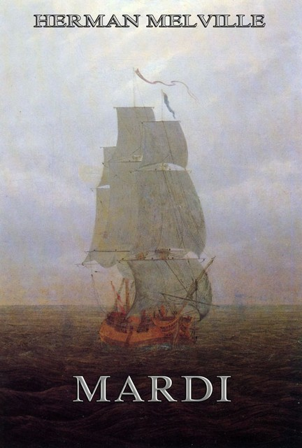 Mardi: And A Voyage Thither, Herman Melville