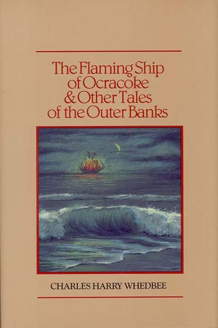 Flaming Ship of Ocracoke and Other Tales of the Outer Banks, The, Charles Harry Whedbee