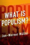 What Is Populism, Jan-Werner Muller