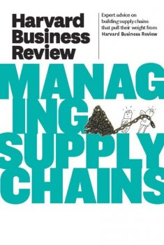 Harvard Business Review on Managing Supply Chains, Harvard Review