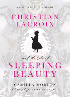 Christian Lacroix and the Tale of Sleeping Beauty, Camilla Morton