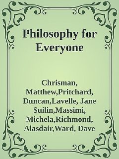 Philosophy for Everyone, Ward, Chrisman, Matthew, Duncan, dave, Lavelle, Pritchard, Alasdair, Jane Suilin, Massimi, Michela, Richmond