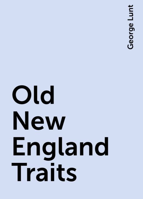 Old New England Traits, George Lunt