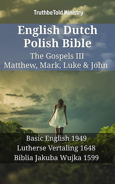 English Dutch Polish Bible – The Gospels III – Matthew, Mark, Luke & John, TruthBeTold Ministry