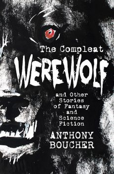The Compleat Werewolf, Anthony Boucher