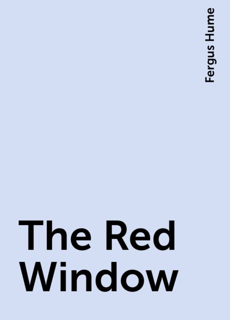 The Red Window, Fergus Hume