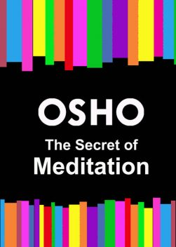 The Secret of Meditation, Osho