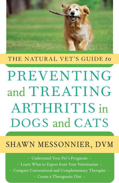 The Natural Vet's Guide to Preventing and Treating Arthritis in Dogs and Cats,