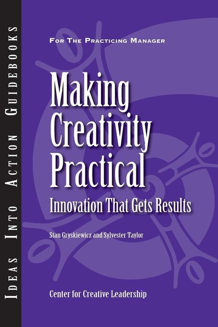 Making Creativity Practical, Sylvester Taylor, Stanley S.Gryskiewicz