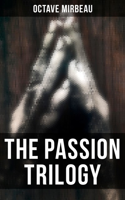 The Passion Trilogy, Octave Mirbeau
