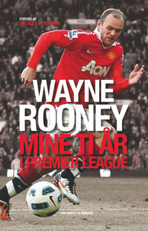 Mine ti år i Premier League, Wayne Rooney