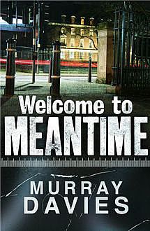 Welcome to Meantime, Murray Davies