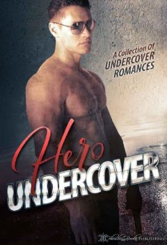 Hero Undercover: 25 Breathtaking Bad Boys, BJ Wane, Maggie Carpenter, Addison Cain, Renee Rose, Lucy Wild, Maggie Ryan, Amelia Smarts, Jennifer Bene, Annabel Joseph, Sophie Kisker, Jane Henry, Katherine Deane, Maddie Taylor, Meredith O'Reilly, Emily Tilton, Trent Evans, Piper Stone, Anya Summers, A.C. Rose, Alyssa Bailey, April Hill, Claire Conrad, Maisy Archer, Megan Michaels, Stevie MacFarlane