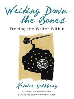 Writing Down The Bones: Freeing The Writer Within, Natalie Goldberg