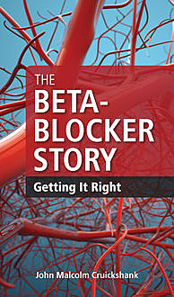 The Beta-Blocker Story, John Malcolm Cruickshank