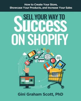 Sell Your Way to Success on Shopify, Gini Graham Scott