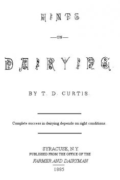 Hints on Dairying, T.D. Curtis