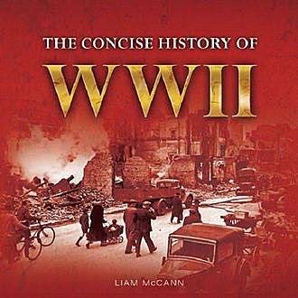 The Consise History of WWII, Liam McCann