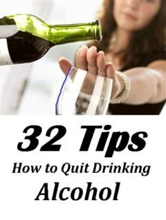 How to Quit Drinking Alcohol 32 Tips, Self Help eBooks
