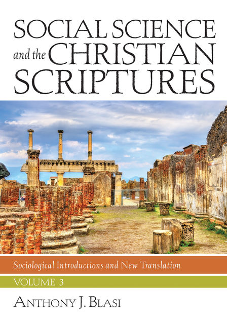 Social Science and the Christian Scriptures, Volume 3, Anthony J. Blasi