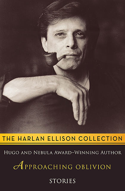 Approaching Oblivion: Road Signs On the Treadmill Toward Tomorrow, Harlan Ellison