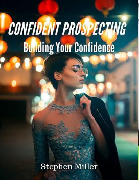 Confident Prospecting: Building Your Confidence, Stephen Miller