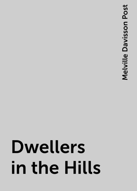 Dwellers in the Hills, Melville Davisson Post