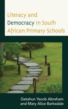 Literacy and Democracy in South African Primary Schools, Getahun Yacob Abraham, Mary Alice Barksdale