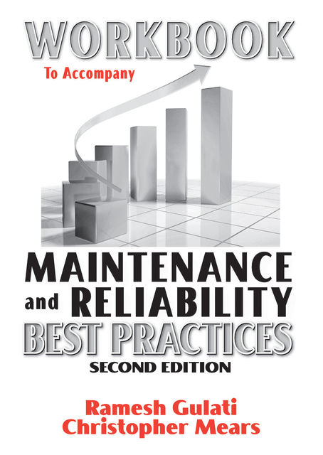 Workbook to Accompany Maintenance & Reliability Best Practices 2nd Edition, Ramesh Gulati