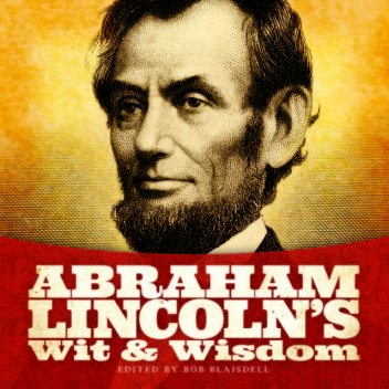 Abraham Lincoln's Wit and Wisdom, Abraham Lincoln