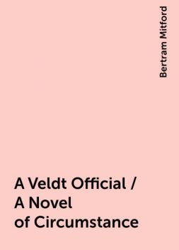 A Veldt Official / A Novel of Circumstance, Bertram Mitford