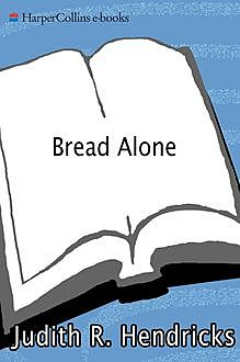 Bread Alone, Judith R. Hendricks