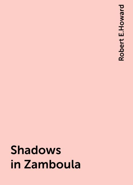 Shadows in Zamboula, Robert E.Howard