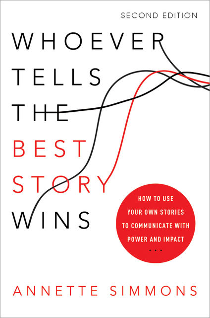 Whoever Tells the Best Story Wins, Annette Simmons