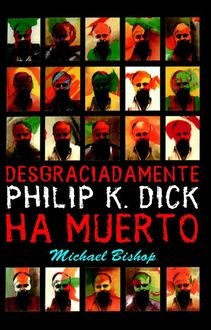 Desgraciadamente Philip K. Dick ha muerto, Michael Bishop