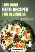 Low Carb Keto Recipes for Beginners, Stephen Curl