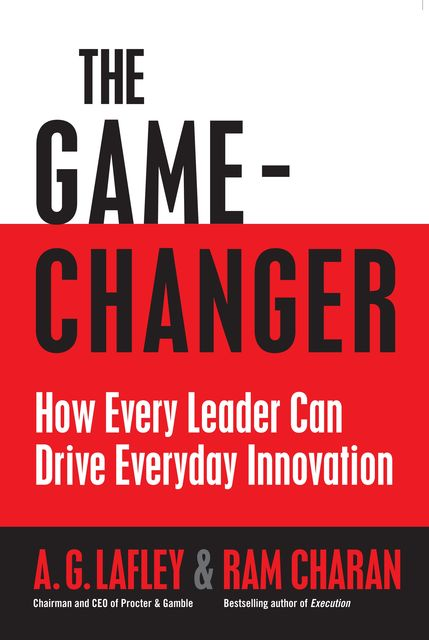 The Game Changer, Ram Charan, A.G.Lafley