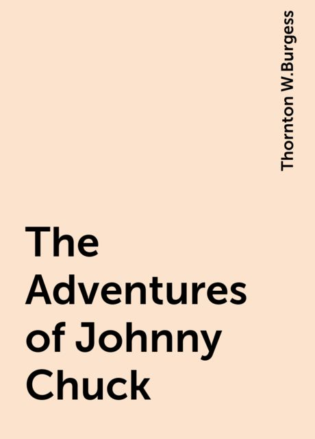 The Adventures of Johnny Chuck, Thornton W.Burgess