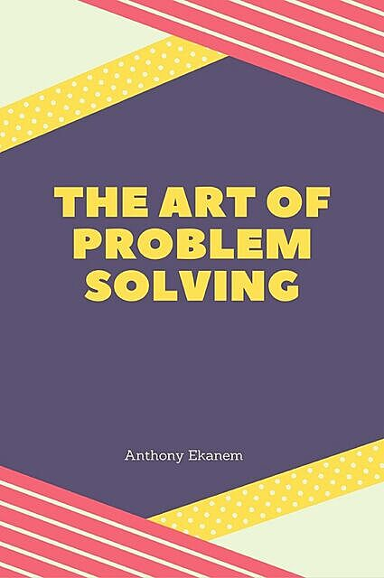The Art of Problem Solving, Anthony Ekanem